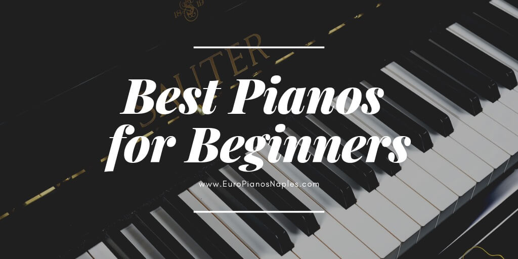 The Best Acoustic Piano for Beginners - 2019 | Euro Pianos