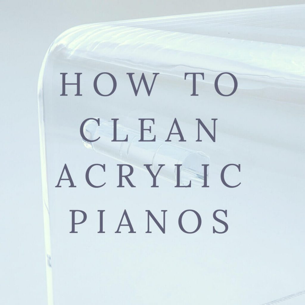 How To Clean Acrylic Pianos