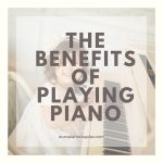 The Multiple Mind-Blowing Benefits of Playing Piano